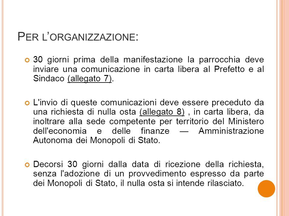 P ER L ORGANIZZAZIONE : 30 giorni prima della manifestazione la parrocchia deve inviare una comunicazione in carta libera al Prefetto e al Sindaco (allegato 7).