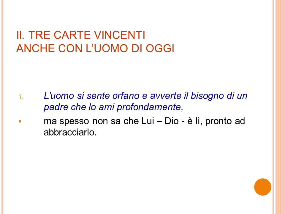 II. TRE CARTE VINCENTI ANCHE CON LUOMO DI OGGI 1.