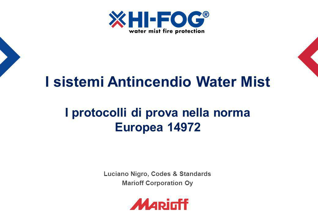 I sistemi Antincendio Water Mist I protocolli di prova nella norma Europea 14972 Luciano Nigro, Codes & Standards Marioff Corporation Oy PART 1 PART 5