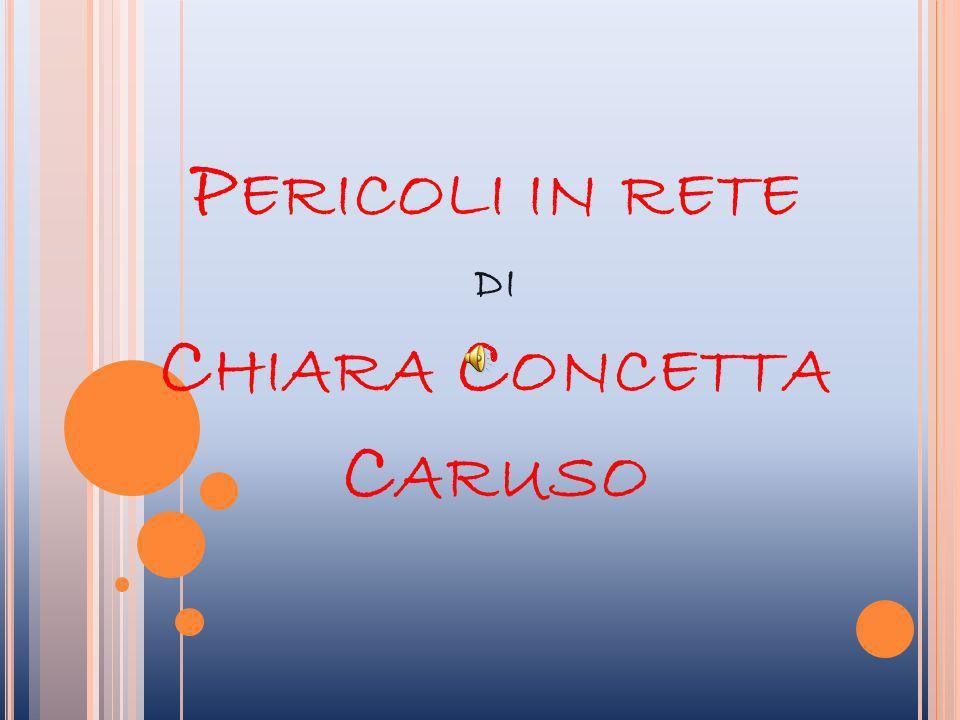 P ERICOLI IN RETE DI C HIARA C ONCETTA C ARUSO