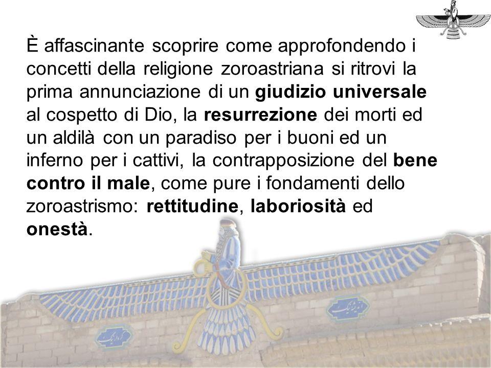 È affascinante scoprire come approfondendo i concetti della religione zoroastriana si ritrovi la prima annunciazione di un giudizio universale al cosp
