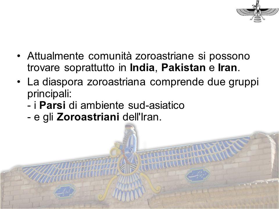 Attualmente comunità zoroastriane si possono trovare soprattutto in India, Pakistan e Iran. La diaspora zoroastriana comprende due gruppi principali:
