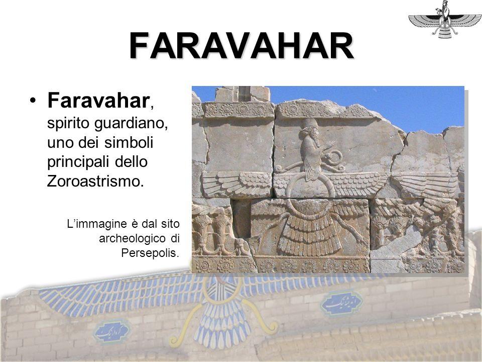 FARAVAHAR Faravahar, spirito guardiano, uno dei simboli principali dello Zoroastrismo. Limmagine è dal sito archeologico di Persepolis.
