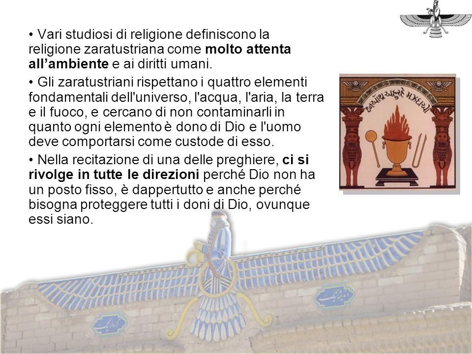 Vari studiosi di religione definiscono la religione zaratustriana come molto attenta allambiente e ai diritti umani. Gli zaratustriani rispettano i qu