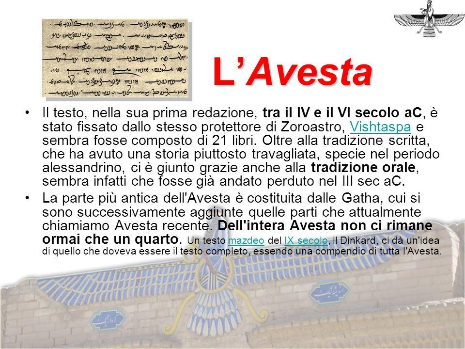 LAvesta Il testo, nella sua prima redazione, tra il IV e il VI secolo aC, è stato fissato dallo stesso protettore di Zoroastro, Vishtaspa e sembra fos