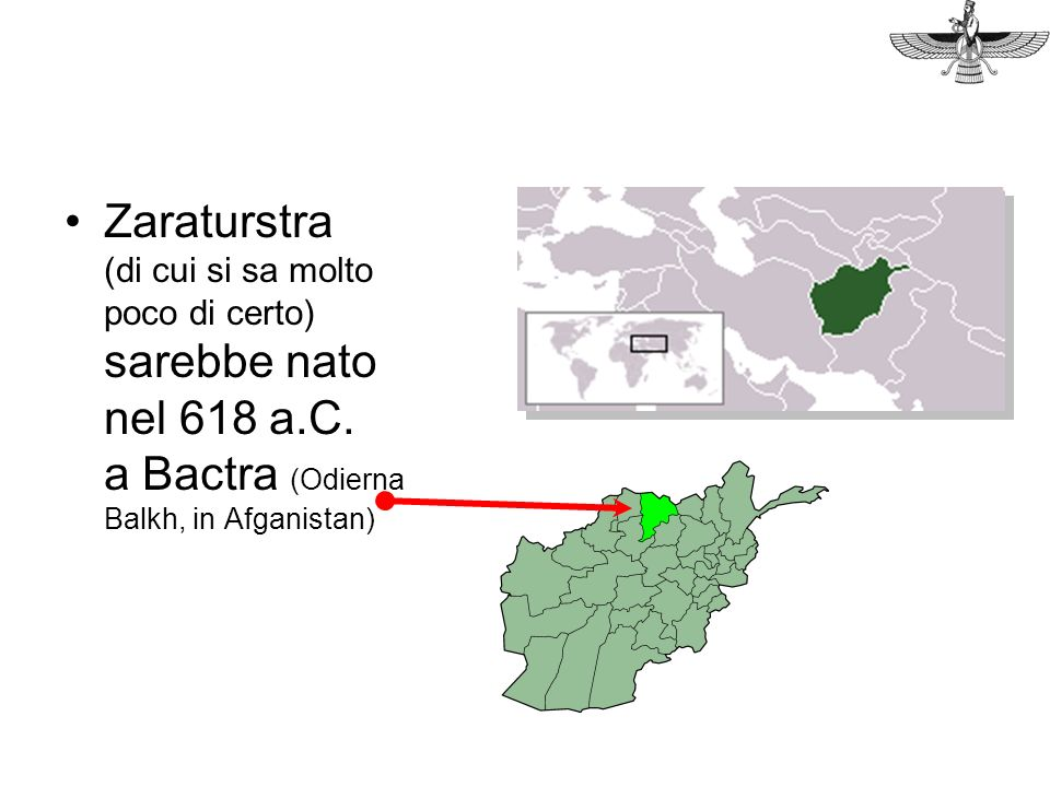 Zaraturstra (di cui si sa molto poco di certo) sarebbe nato nel 618 a.C. a Bactra (Odierna Balkh, in Afganistan)