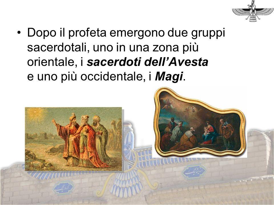 Dopo il profeta emergono due gruppi sacerdotali, uno in una zona più orientale, i sacerdoti dellAvesta e uno più occidentale, i Magi.