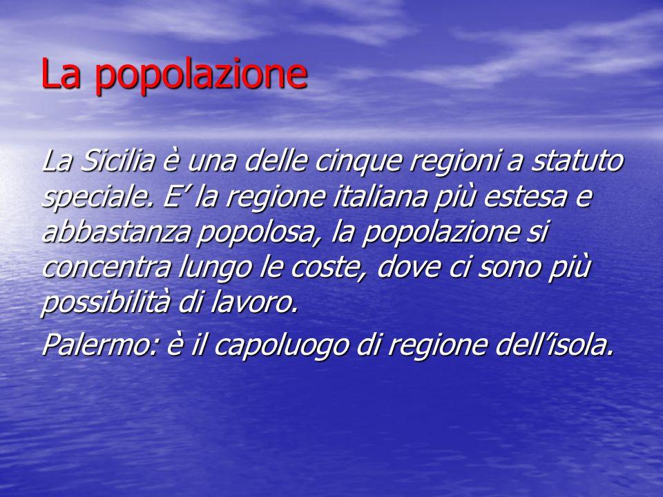 La popolazione La Sicilia è una delle cinque regioni a statuto speciale. E la regione italiana più estesa e abbastanza popolosa, la popolazione si con
