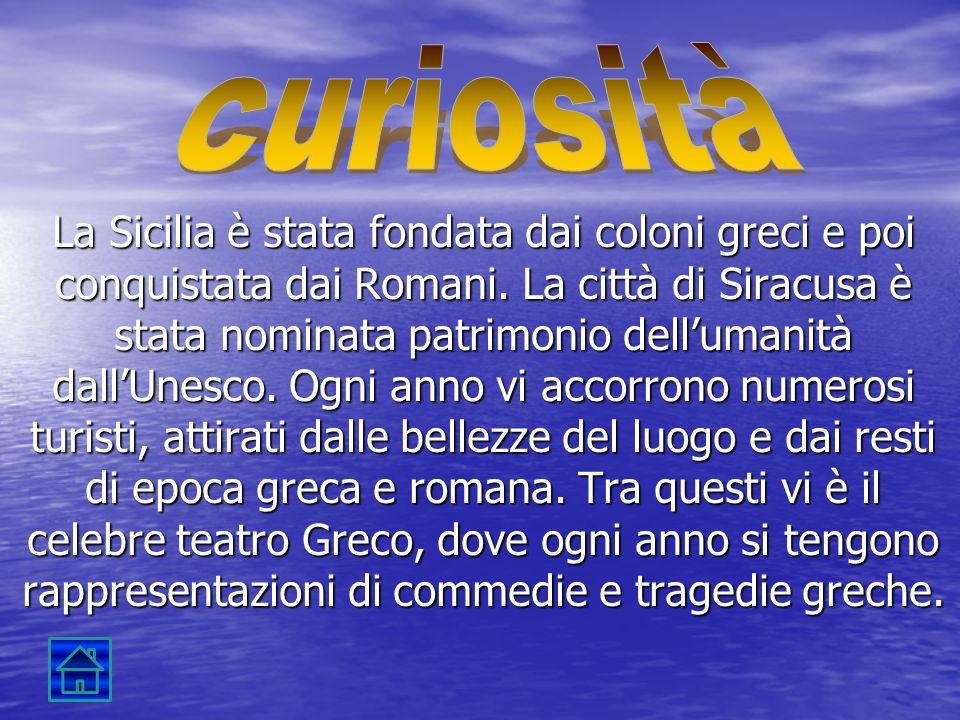 La Sicilia è stata fondata dai coloni greci e poi conquistata dai Romani.