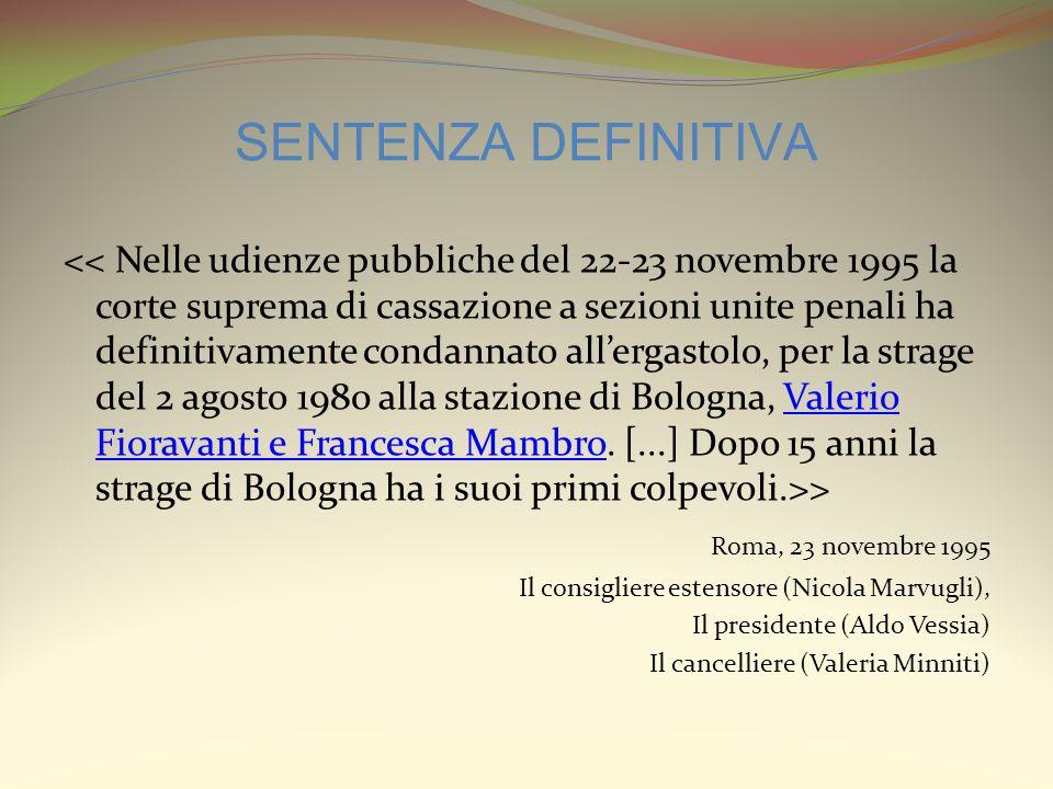 SENTENZA DEFINITIVA >Valerio Fioravanti e Francesca Mambro Roma, 23 novembre 1995 Il consigliere estensore (Nicola Marvugli), Il presidente (Aldo Vess