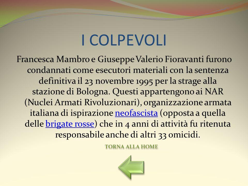 I COLPEVOLI Francesca Mambro e Giuseppe Valerio Fioravanti furono condannati come esecutori materiali con la sentenza definitiva il 23 novembre 1995 p