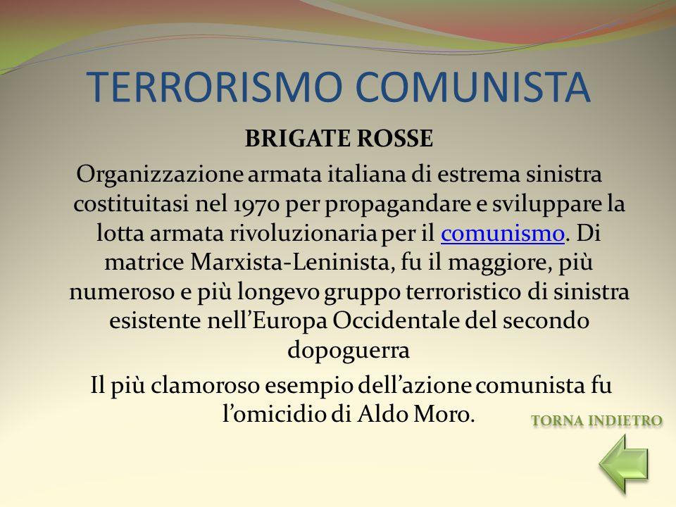 TERRORISMO COMUNISTA BRIGATE ROSSE Organizzazione armata italiana di estrema sinistra costituitasi nel 1970 per propagandare e sviluppare la lotta arm