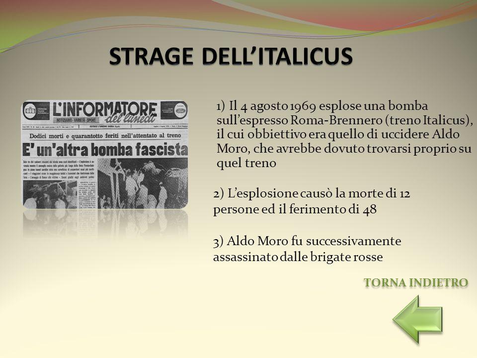 1) Il 4 agosto 1969 esplose una bomba sullespresso Roma-Brennero (treno Italicus), il cui obbiettivo era quello di uccidere Aldo Moro, che avrebbe dov