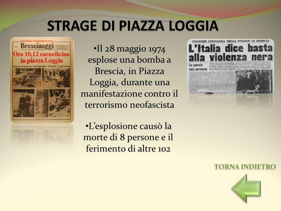 Il 28 maggio 1974 esplose una bomba a Brescia, in Piazza Loggia, durante una manifestazione contro il terrorismo neofascista Lesplosione causò la mort