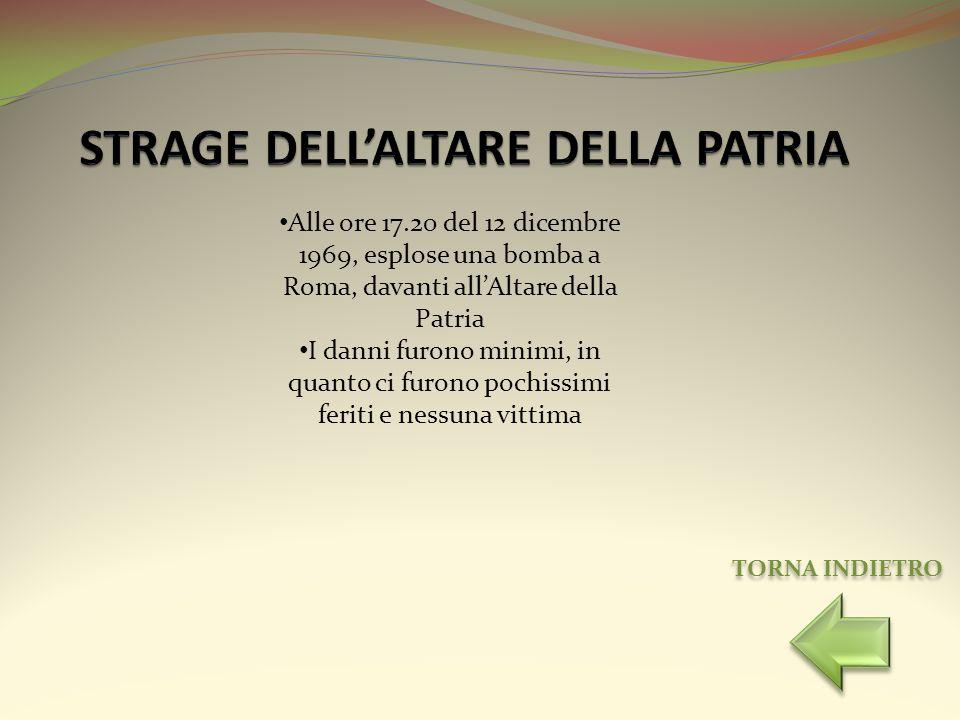 Alle ore 17.20 del 12 dicembre 1969, esplose una bomba a Roma, davanti allAltare della Patria I danni furono minimi, in quanto ci furono pochissimi fe