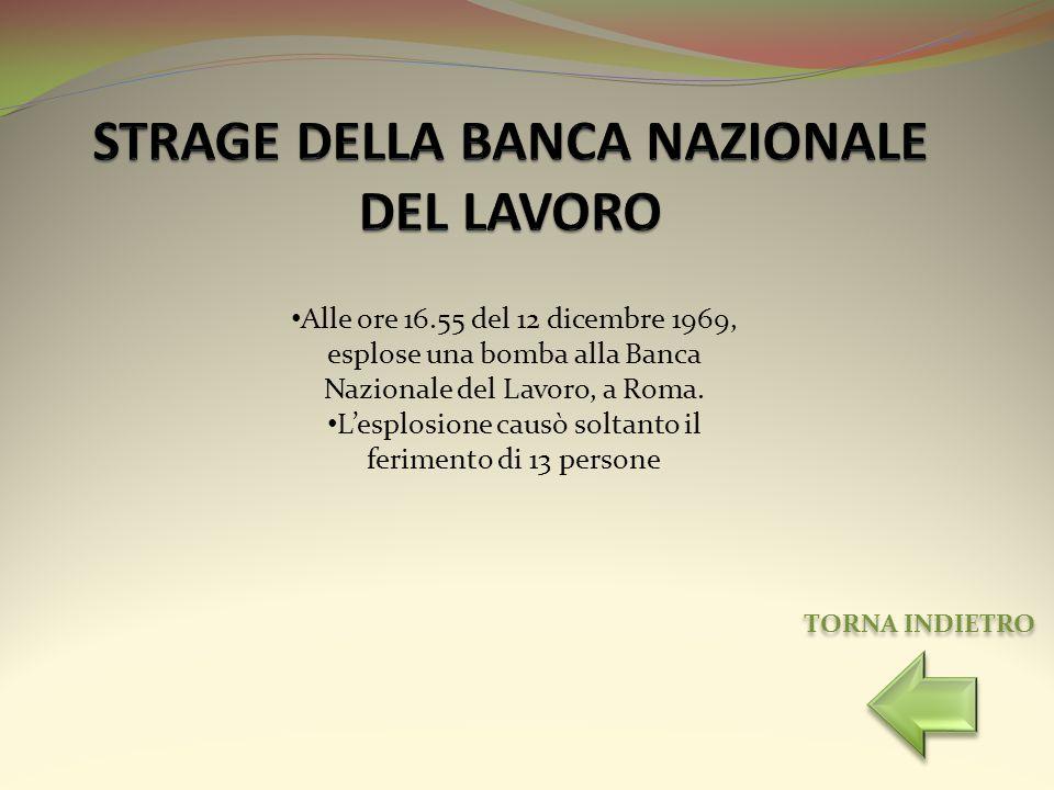 Alle ore 16.55 del 12 dicembre 1969, esplose una bomba alla Banca Nazionale del Lavoro, a Roma. Lesplosione causò soltanto il ferimento di 13 persone