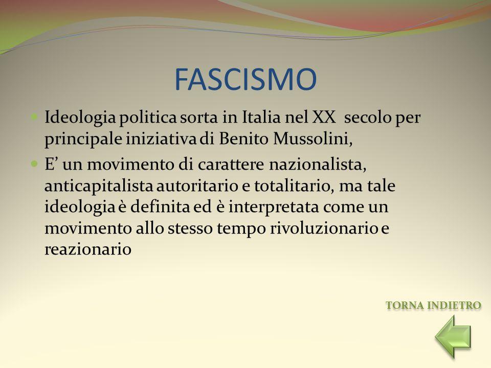 FASCISMO Ideologia politica sorta in Italia nel XX secolo per principale iniziativa di Benito Mussolini, E un movimento di carattere nazionalista, ant
