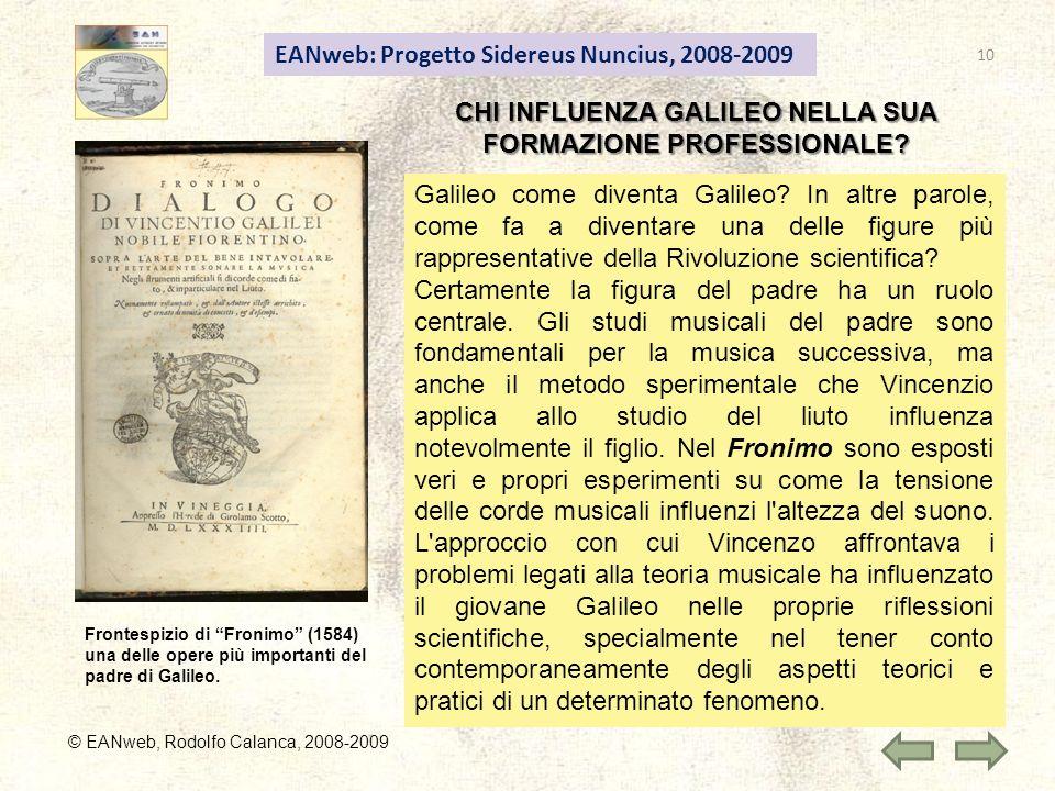EANweb: Progetto Sidereus Nuncius, 2008-2009 © EANweb, Rodolfo Calanca, 2008-2009 CHI INFLUENZA GALILEO NELLA SUA FORMAZIONE PROFESSIONALE.