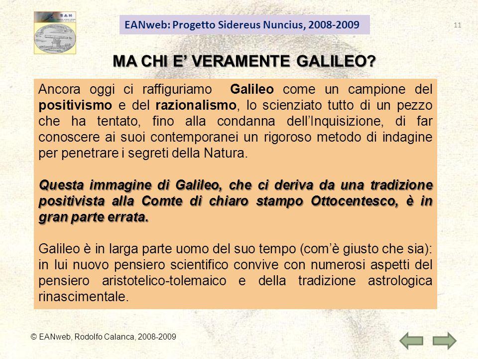 EANweb: Progetto Sidereus Nuncius, 2008-2009 © EANweb, Rodolfo Calanca, 2008-2009 MA CHI E VERAMENTE GALILEO? Ancora oggi ci raffiguriamo Galileo come