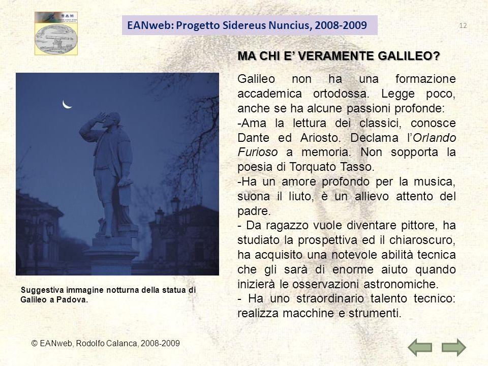 EANweb: Progetto Sidereus Nuncius, 2008-2009 © EANweb, Rodolfo Calanca, 2008-2009 MA CHI E VERAMENTE GALILEO? Galileo non ha una formazione accademica