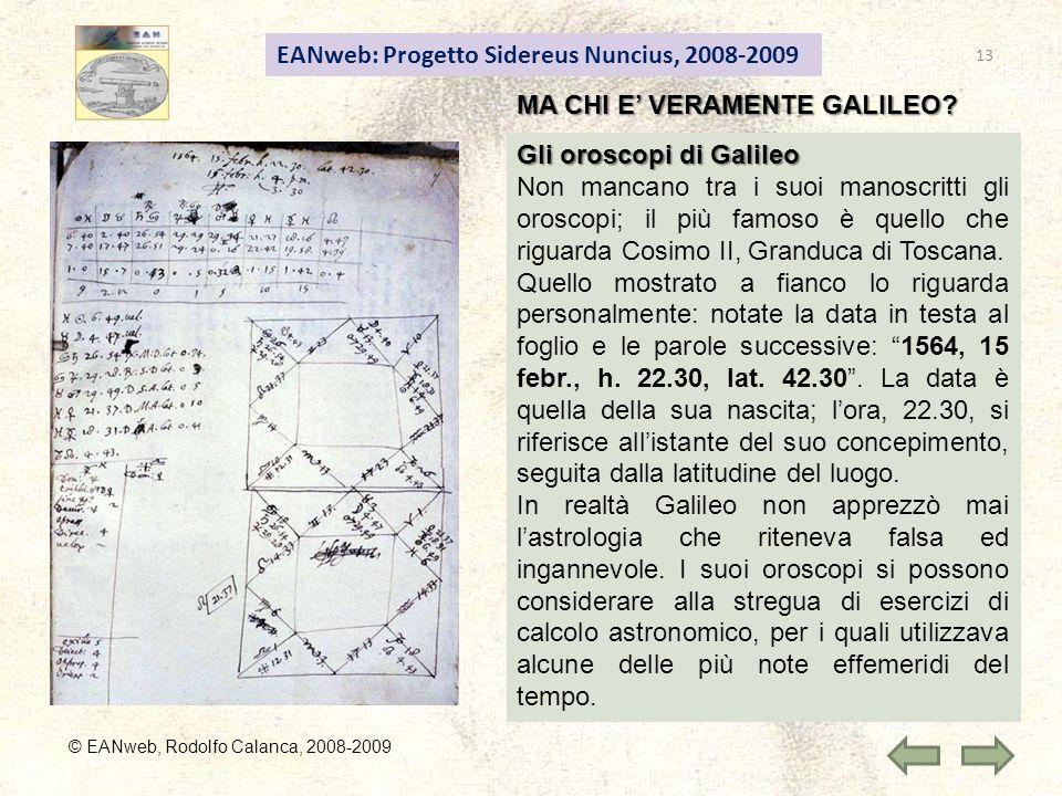 EANweb: Progetto Sidereus Nuncius, 2008-2009 MA CHI E VERAMENTE GALILEO? Gli oroscopi di Galileo Non mancano tra i suoi manoscritti gli oroscopi; il p