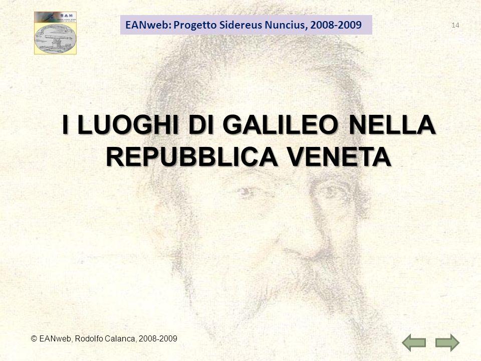 14 EANweb: Progetto Sidereus Nuncius, 2008-2009 © EANweb, Rodolfo Calanca, 2008-2009 I LUOGHI DI GALILEO NELLA REPUBBLICA VENETA