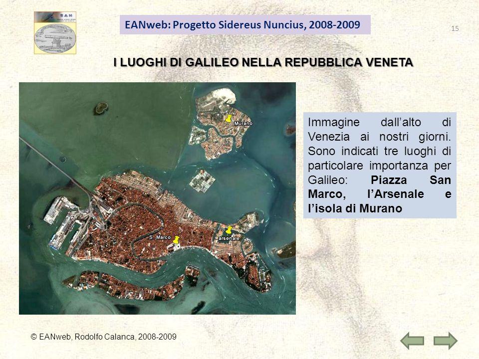 EANweb: Progetto Sidereus Nuncius, 2008-2009 © EANweb, Rodolfo Calanca, 2008-2009 I LUOGHI DI GALILEO NELLA REPUBBLICA VENETA Immagine dallalto di Venezia ai nostri giorni.