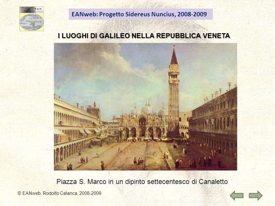 EANweb: Progetto Sidereus Nuncius, 2008-2009 © EANweb, Rodolfo Calanca, 2008-2009 I LUOGHI DI GALILEO NELLA REPUBBLICA VENETA Piazza S.