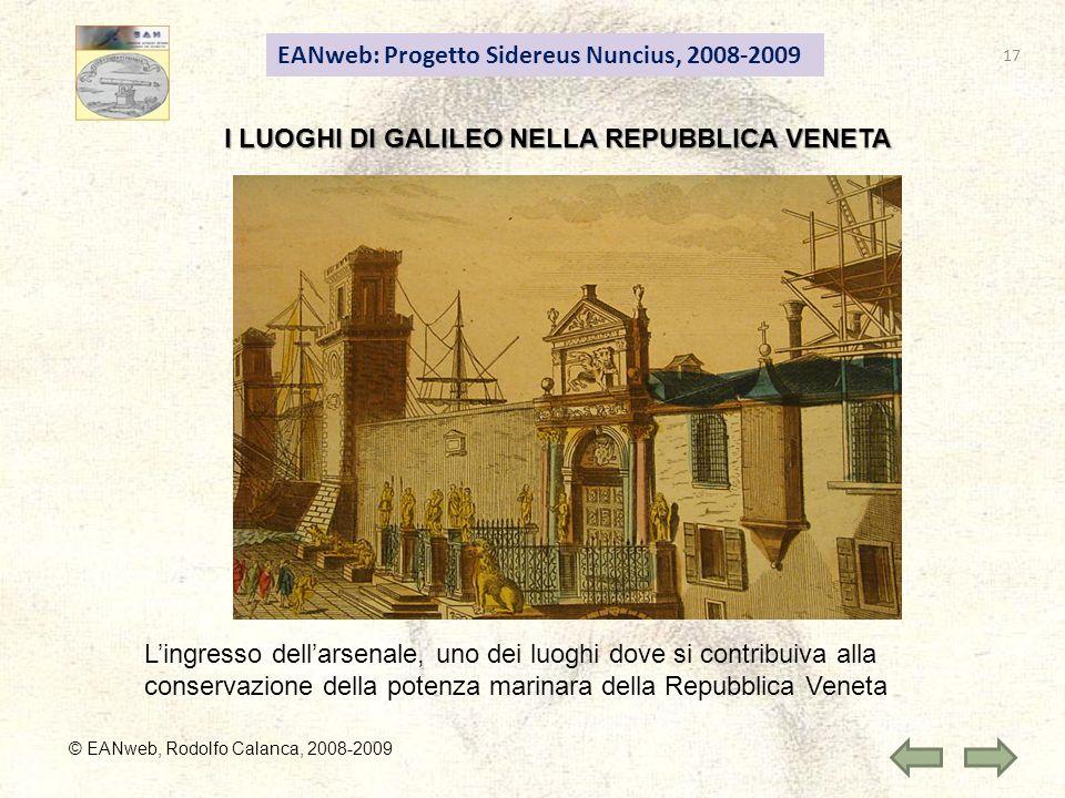 EANweb: Progetto Sidereus Nuncius, 2008-2009 I LUOGHI DI GALILEO NELLA REPUBBLICA VENETA © EANweb, Rodolfo Calanca, 2008-2009 Lingresso dellarsenale,