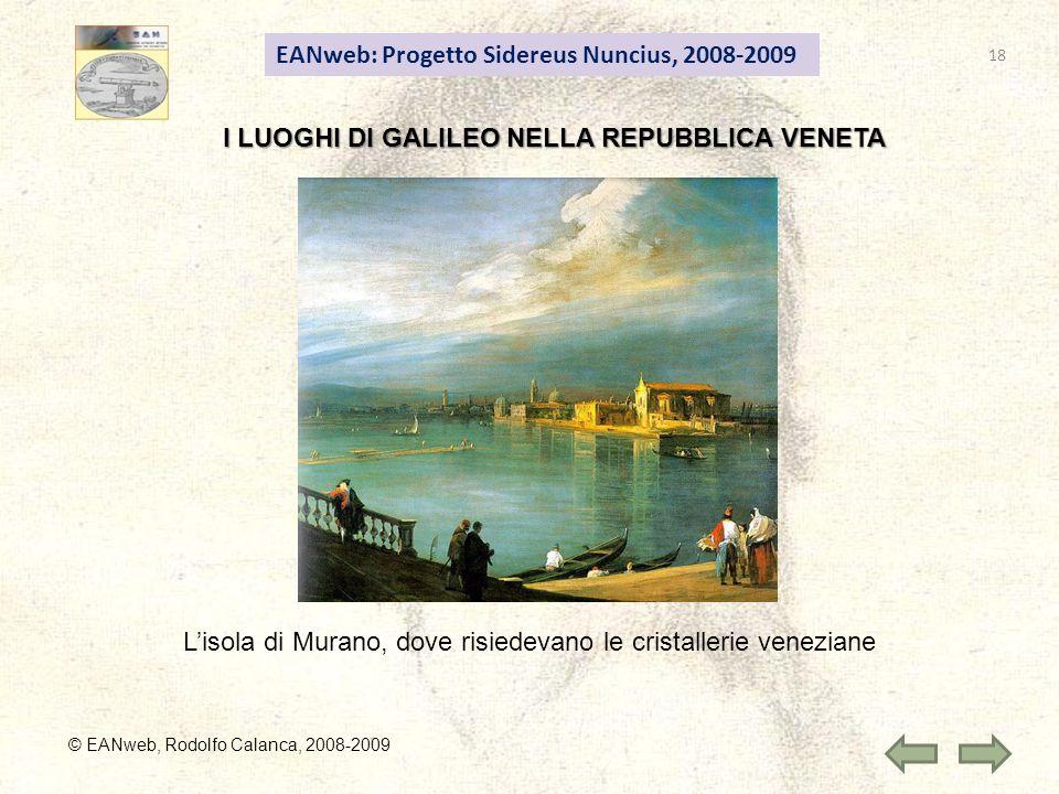 EANweb: Progetto Sidereus Nuncius, 2008-2009 © EANweb, Rodolfo Calanca, 2008-2009 I LUOGHI DI GALILEO NELLA REPUBBLICA VENETA Lisola di Murano, dove risiedevano le cristallerie veneziane 18