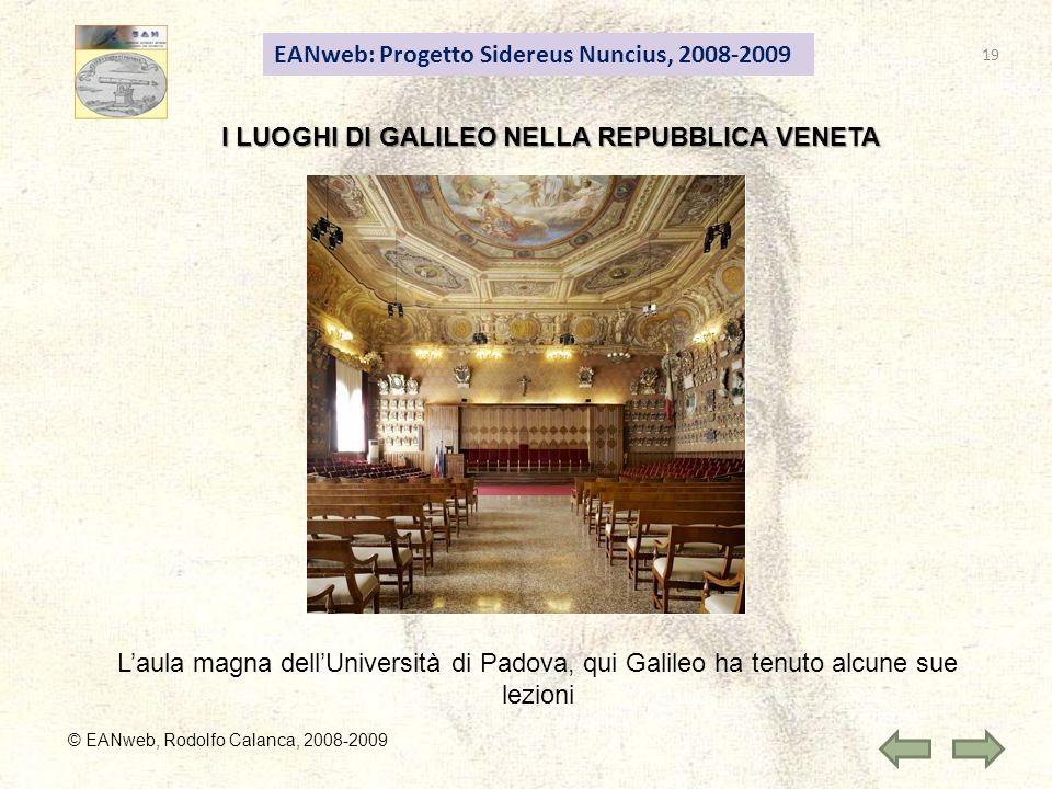 EANweb: Progetto Sidereus Nuncius, 2008-2009 I LUOGHI DI GALILEO NELLA REPUBBLICA VENETA © EANweb, Rodolfo Calanca, 2008-2009 Laula magna dellUniversità di Padova, qui Galileo ha tenuto alcune sue lezioni 19