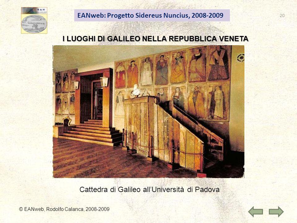 EANweb: Progetto Sidereus Nuncius, 2008-2009 © EANweb, Rodolfo Calanca, 2008-2009 I LUOGHI DI GALILEO NELLA REPUBBLICA VENETA Cattedra di Galileo allUniversità di Padova 20