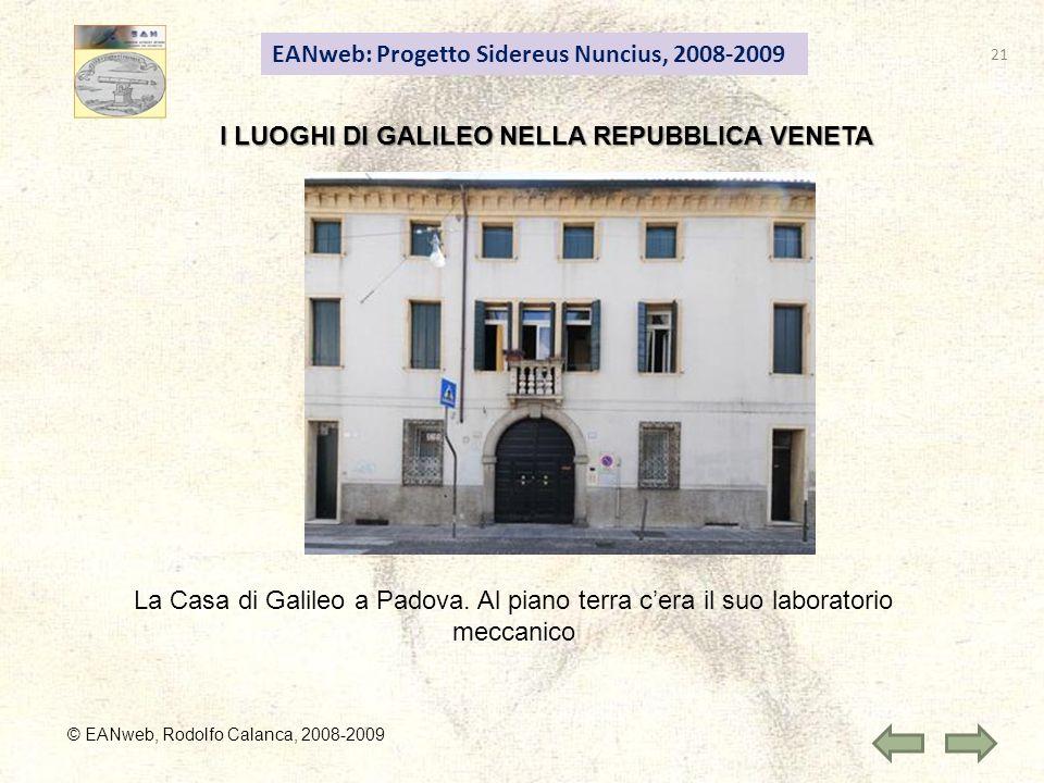 EANweb: Progetto Sidereus Nuncius, 2008-2009 © EANweb, Rodolfo Calanca, 2008-2009 I LUOGHI DI GALILEO NELLA REPUBBLICA VENETA La Casa di Galileo a Padova.