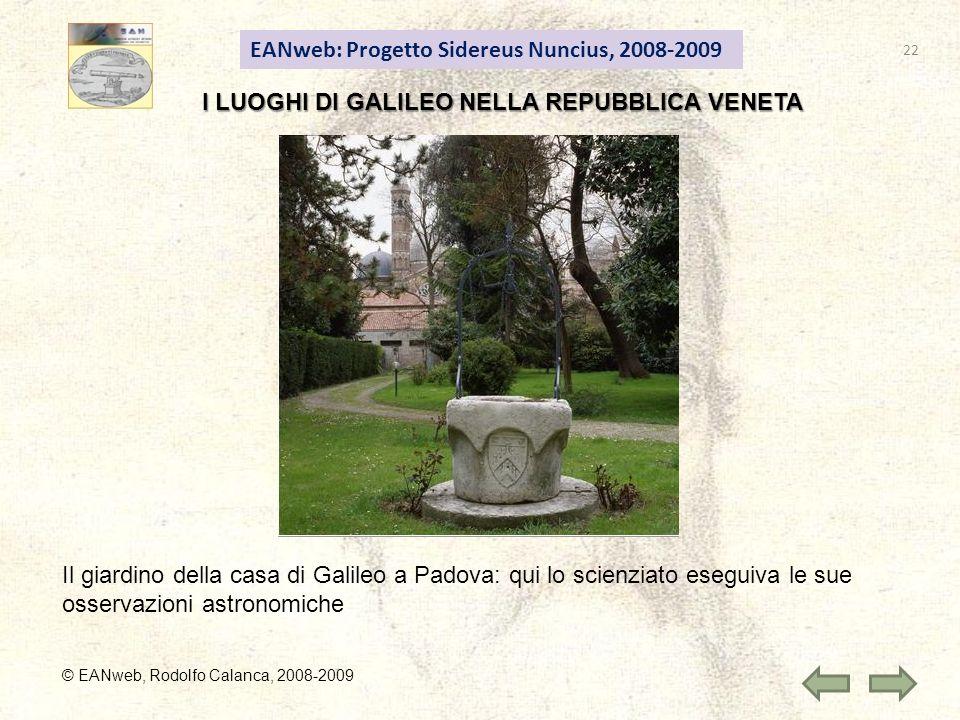 EANweb: Progetto Sidereus Nuncius, 2008-2009 © EANweb, Rodolfo Calanca, 2008-2009 Il giardino della casa di Galileo a Padova: qui lo scienziato eseguiva le sue osservazioni astronomiche I LUOGHI DI GALILEO NELLA REPUBBLICA VENETA 22