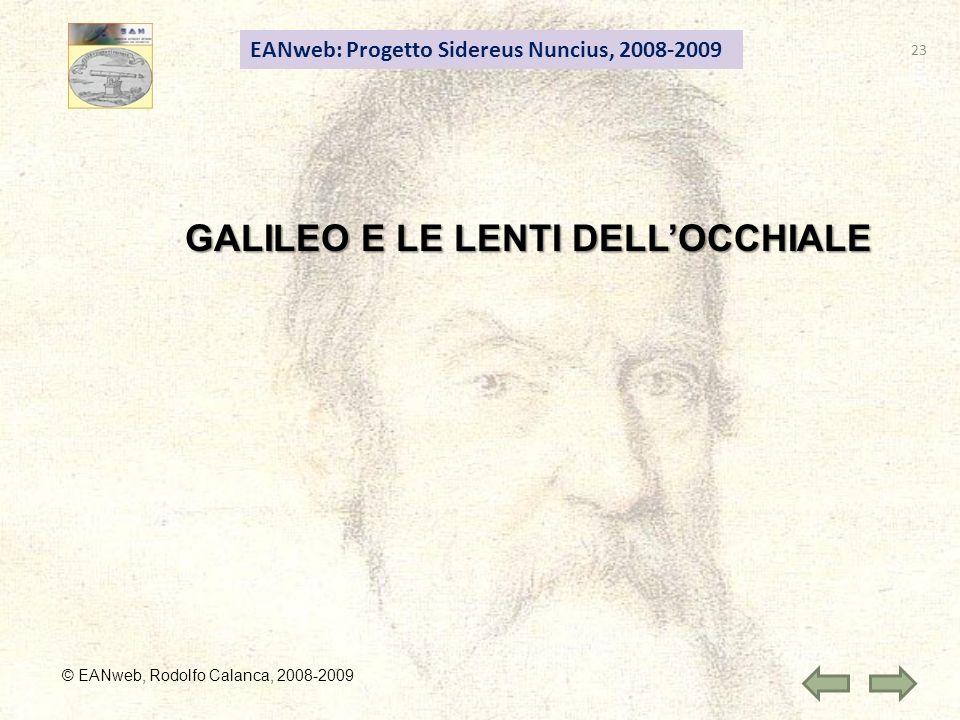 23 EANweb: Progetto Sidereus Nuncius, 2008-2009 © EANweb, Rodolfo Calanca, 2008-2009 GALILEO E LE LENTI DELLOCCHIALE