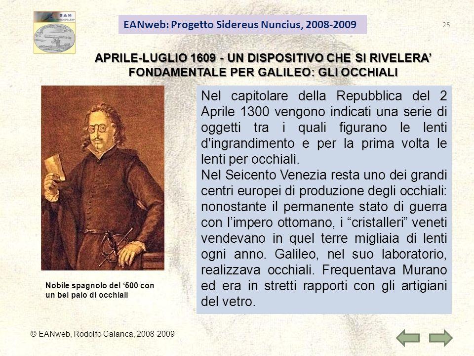EANweb: Progetto Sidereus Nuncius, 2008-2009 APRILE-LUGLIO 1609 - UN DISPOSITIVO CHE SI RIVELERA FONDAMENTALE PER GALILEO: GLI OCCHIALI © EANweb, Rodo
