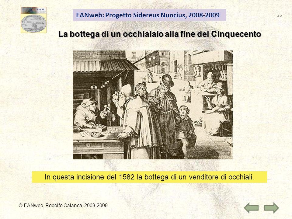 EANweb: Progetto Sidereus Nuncius, 2008-2009 © EANweb, Rodolfo Calanca, 2008-2009 La bottega di un occhialaio alla fine del Cinquecento In questa inci