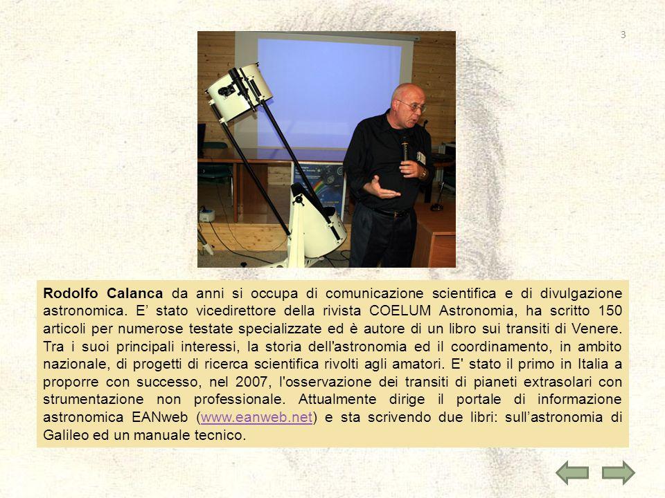 Rodolfo Calanca da anni si occupa di comunicazione scientifica e di divulgazione astronomica. E stato vicedirettore della rivista COELUM Astronomia, h