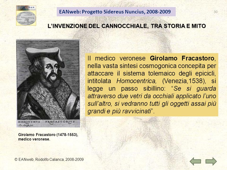 EANweb: Progetto Sidereus Nuncius, 2008-2009 © EANweb, Rodolfo Calanca, 2008-2009 LINVENZIONE DEL CANNOCCHIALE, TRA STORIA E MITO Girolamo Fracastoro (1478-1553), medico veronese.