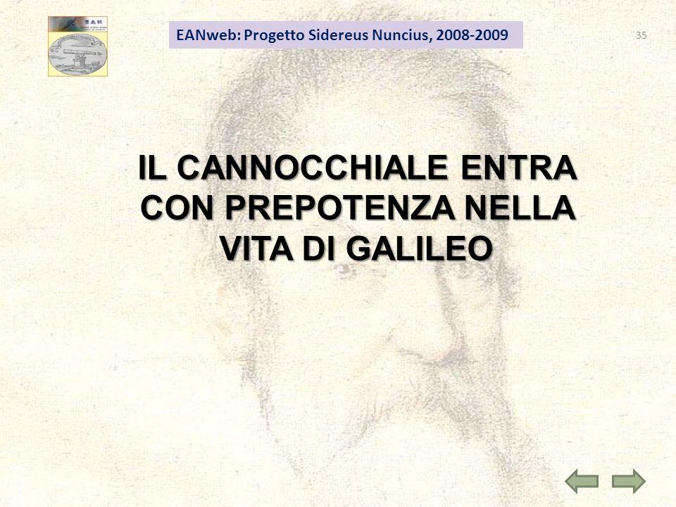 35 EANweb: Progetto Sidereus Nuncius, 2008-2009 IL CANNOCCHIALE ENTRA CON PREPOTENZA NELLA VITA DI GALILEO
