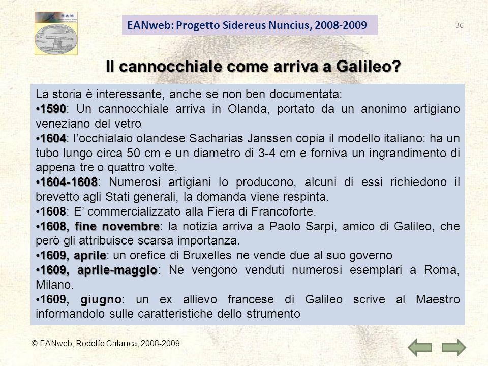 EANweb: Progetto Sidereus Nuncius, 2008-2009 © EANweb, Rodolfo Calanca, 2008-2009 Il cannocchiale come arriva a Galileo? La storia è interessante, anc