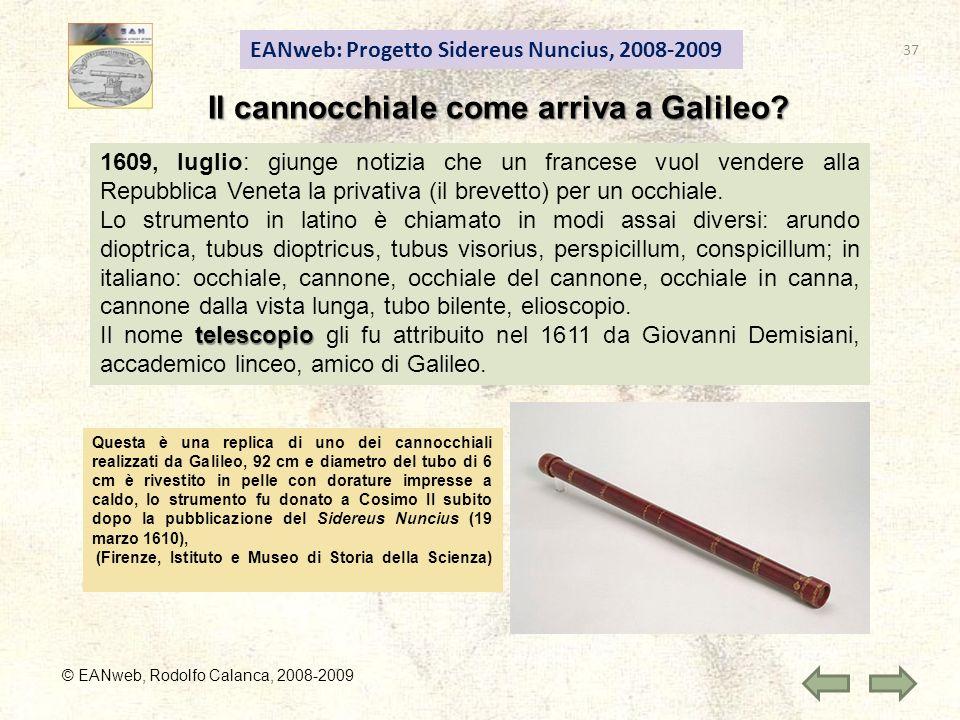 EANweb: Progetto Sidereus Nuncius, 2008-2009 © EANweb, Rodolfo Calanca, 2008-2009 Il cannocchiale come arriva a Galileo? 1609, luglio: giunge notizia