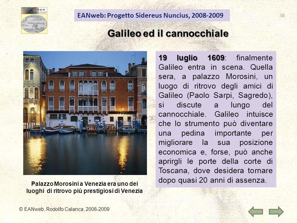 EANweb: Progetto Sidereus Nuncius, 2008-2009 © EANweb, Rodolfo Calanca, 2008-2009 Galileo ed il cannocchiale 19 luglio 1609 19 luglio 1609: finalmente