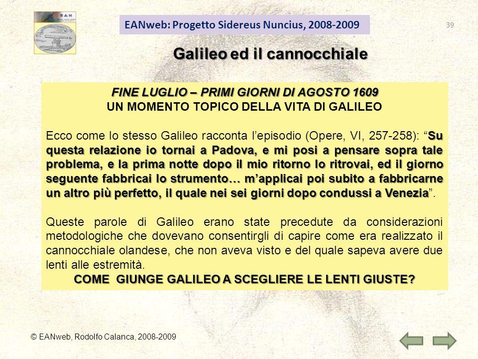 EANweb: Progetto Sidereus Nuncius, 2008-2009 © EANweb, Rodolfo Calanca, 2008-2009 Galileo ed il cannocchiale FINE LUGLIO – PRIMI GIORNI DI AGOSTO 1609