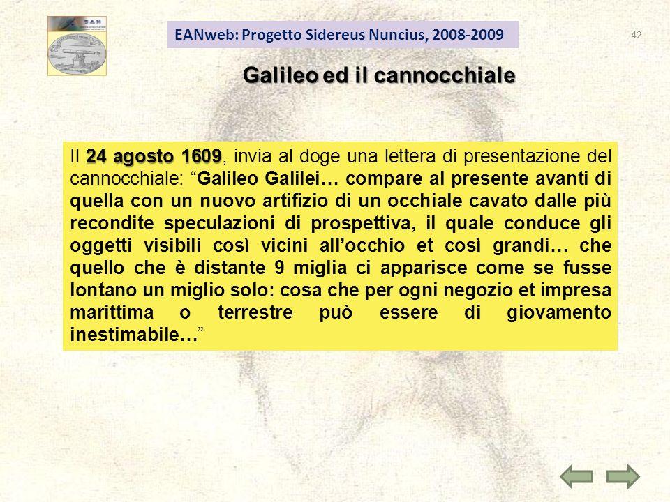 EANweb: Progetto Sidereus Nuncius, 2008-2009 Galileo ed il cannocchiale 24 agosto 1609 Il 24 agosto 1609, invia al doge una lettera di presentazione d