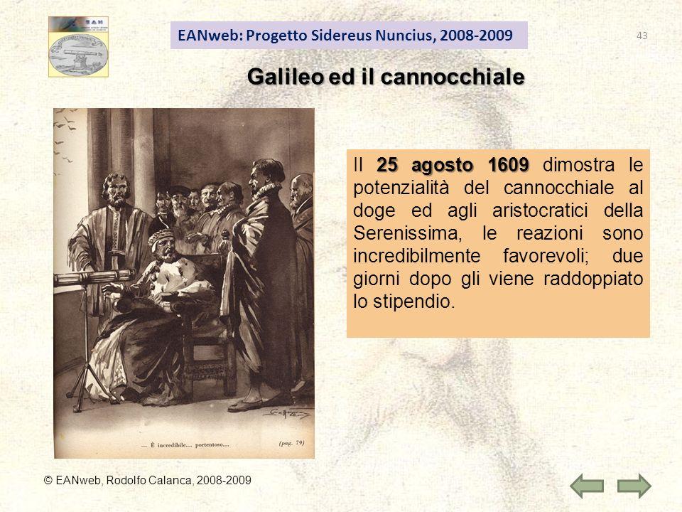 EANweb: Progetto Sidereus Nuncius, 2008-2009 © EANweb, Rodolfo Calanca, 2008-2009 Galileo ed il cannocchiale 25 agosto 1609 Il 25 agosto 1609 dimostra