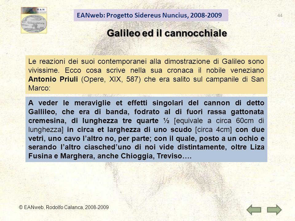 EANweb: Progetto Sidereus Nuncius, 2008-2009 Galileo ed il cannocchiale © EANweb, Rodolfo Calanca, 2008-2009 Le reazioni dei suoi contemporanei alla dimostrazione di Galileo sono vivissime.