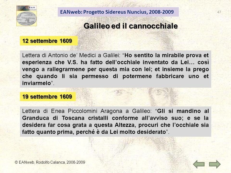 EANweb: Progetto Sidereus Nuncius, 2008-2009 © EANweb, Rodolfo Calanca, 2008-2009 Galileo ed il cannocchiale 12 settembre 1609 Lettera di Antonio de Medici a Galilei: Ho sentito la mirabile prova et esperienza che V.S.