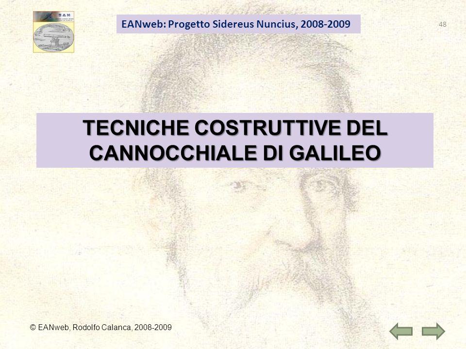 48 EANweb: Progetto Sidereus Nuncius, 2008-2009 © EANweb, Rodolfo Calanca, 2008-2009 TECNICHE COSTRUTTIVE DEL CANNOCCHIALE DI GALILEO