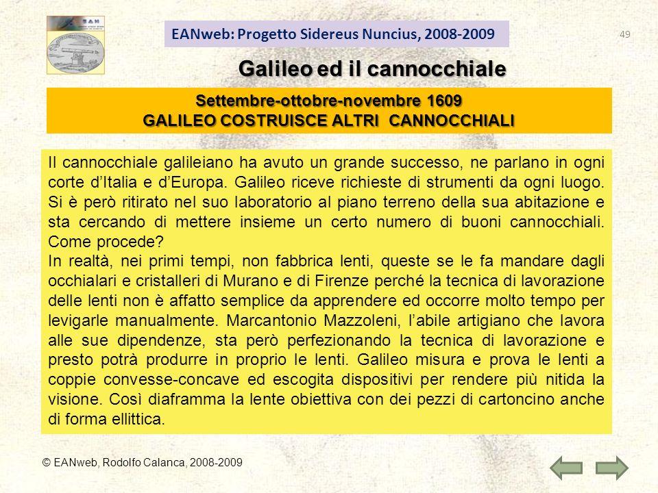 EANweb: Progetto Sidereus Nuncius, 2008-2009 Galileo ed il cannocchiale © EANweb, Rodolfo Calanca, 2008-2009 Settembre-ottobre-novembre 1609 GALILEO COSTRUISCE ALTRI CANNOCCHIALI Il cannocchiale galileiano ha avuto un grande successo, ne parlano in ogni corte dItalia e dEuropa.